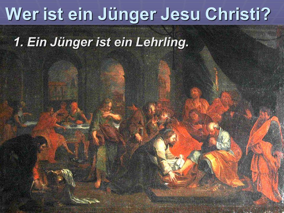 Wer ist ein Jünger Jesu Christi 1. Ein Jünger ist ein Lehrling.