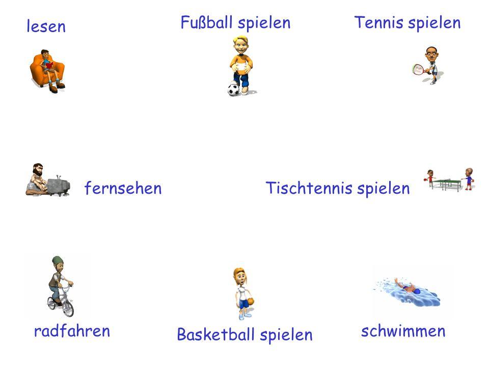 lesen schwimmen Basketball spielen Tischtennis spielenfernsehen Tennis spielenFußball spielen radfahren