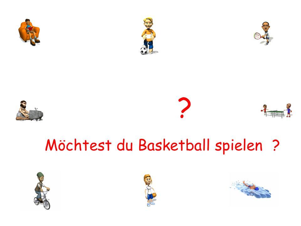 ? Möchtest du Basketball spielen ?