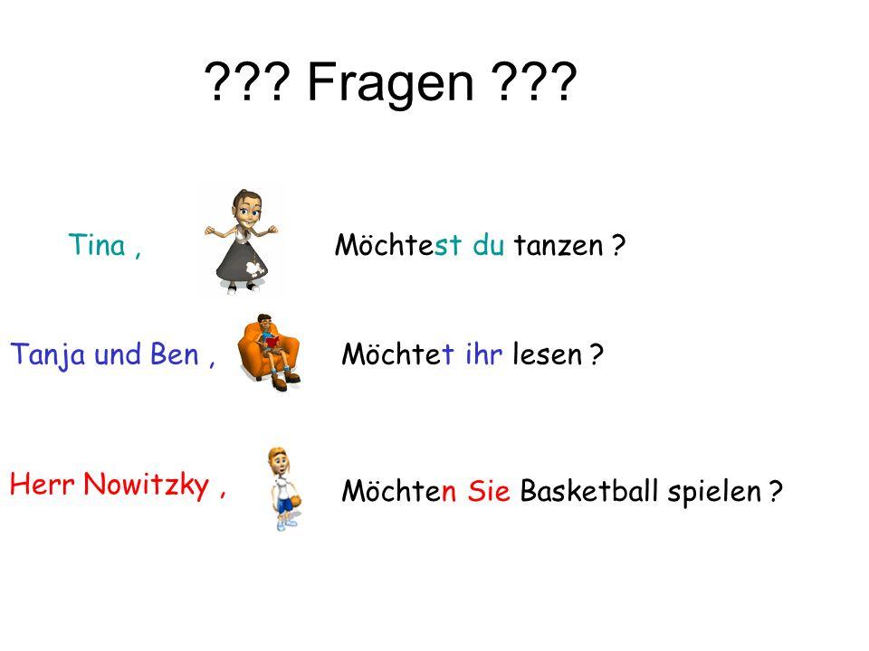 ??? Fragen ??? Tina, Tanja und Ben, Herr Nowitzky, Möchtest du tanzen ? Möchtet ihr lesen ? Möchten Sie Basketball spielen ?