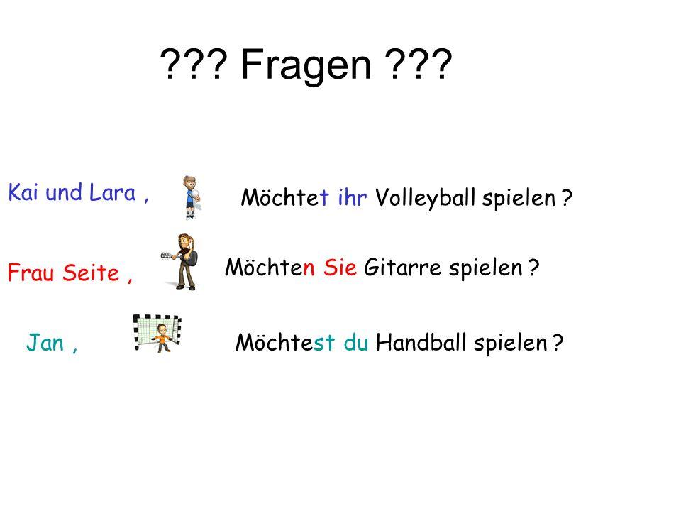 ??? Fragen ??? Jan, Kai und Lara, Frau Seite, Möchtest du Handball spielen ? Möchtet ihr Volleyball spielen ? Möchten Sie Gitarre spielen ?