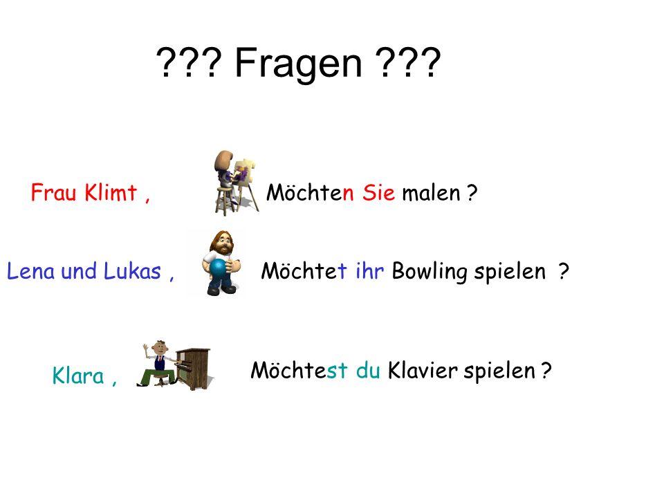 ??? Fragen ??? Klara, Lena und Lukas, Frau Klimt, Möchtest du Klavier spielen ? Möchtet ihr Bowling spielen ? Möchten Sie malen ?