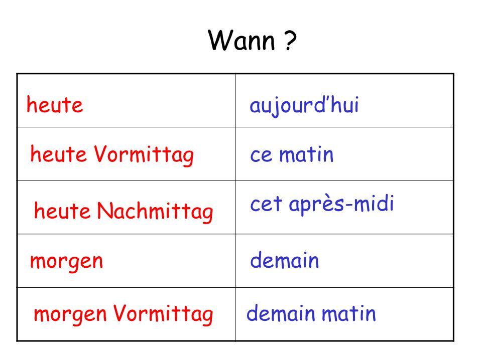 Wann ? heute heute Vormittag demainmorgen cet après-midi heute Nachmittag ce matin aujourdhui demain matinmorgen Vormittag