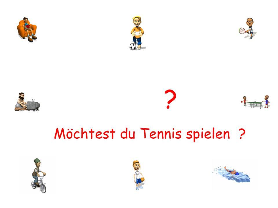? Möchtest du Tennis spielen ?