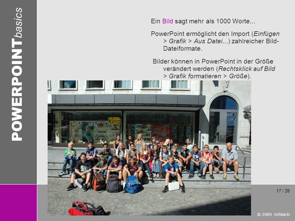 © 2005 Schlaich POWERPOINT basics 17 / 28 Ein Bild sagt mehr als 1000 Worte... PowerPoint ermöglicht den Import (Einfügen > Grafik > Aus Datei...) zah