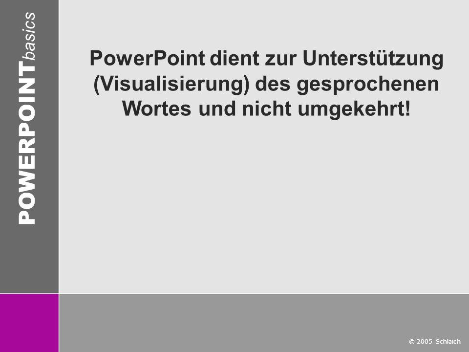 © 2005 Schlaich POWERPOINT basics 13 / 28 Mehrfarbige Hintergründe wie Fotos oder Farbverläufe sind problematisch, weil sie die Lesbarkeit stark einschränken.