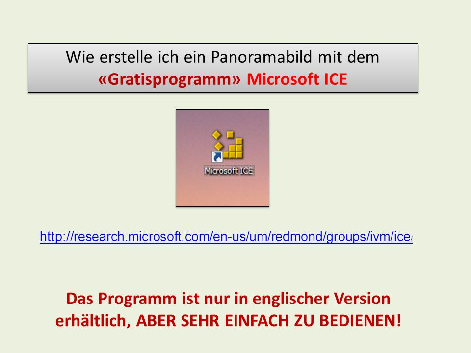 Wie erstelle ich ein Panoramabild mit dem «Gratisprogramm» Microsoft ICE Das Programm ist nur in englischer Version erhältlich, ABER SEHR EINFACH ZU B