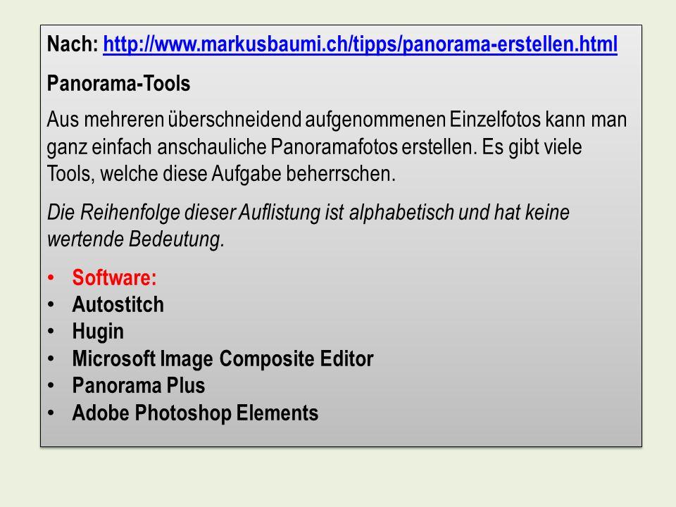 Nach: http://www.markusbaumi.ch/tipps/panorama-erstellen.htmlhttp://www.markusbaumi.ch/tipps/panorama-erstellen.html Panorama-Tools Aus mehreren übers