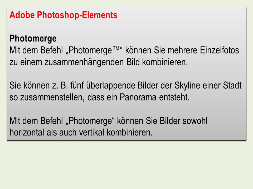Adobe Photoshop-Elements Photomerge Mit dem Befehl Photomerge können Sie mehrere Einzelfotos zu einem zusammenhängenden Bild kombinieren. Sie können z