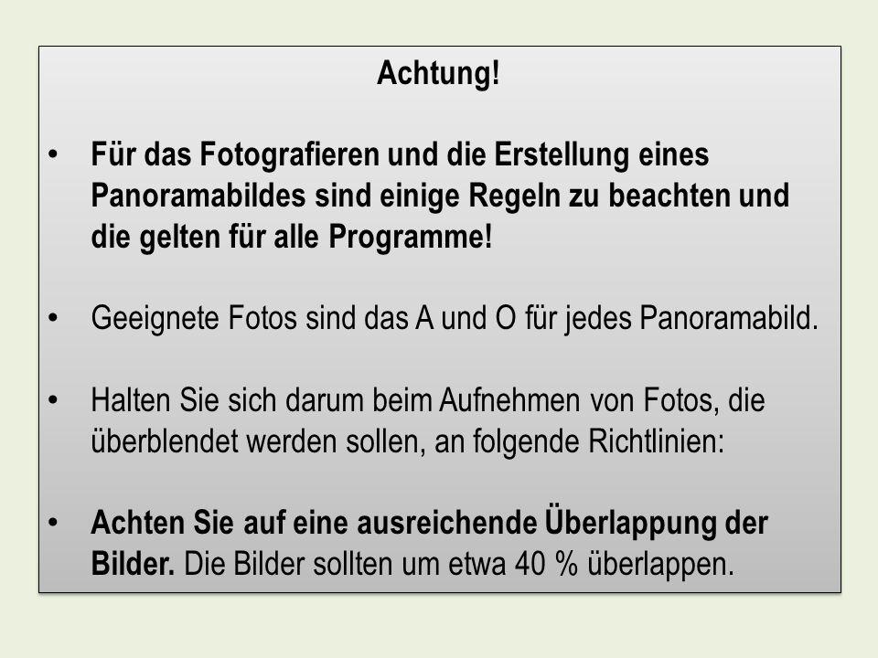 Achtung! Für das Fotografieren und die Erstellung eines Panoramabildes sind einige Regeln zu beachten und die gelten für alle Programme! Geeignete Fot