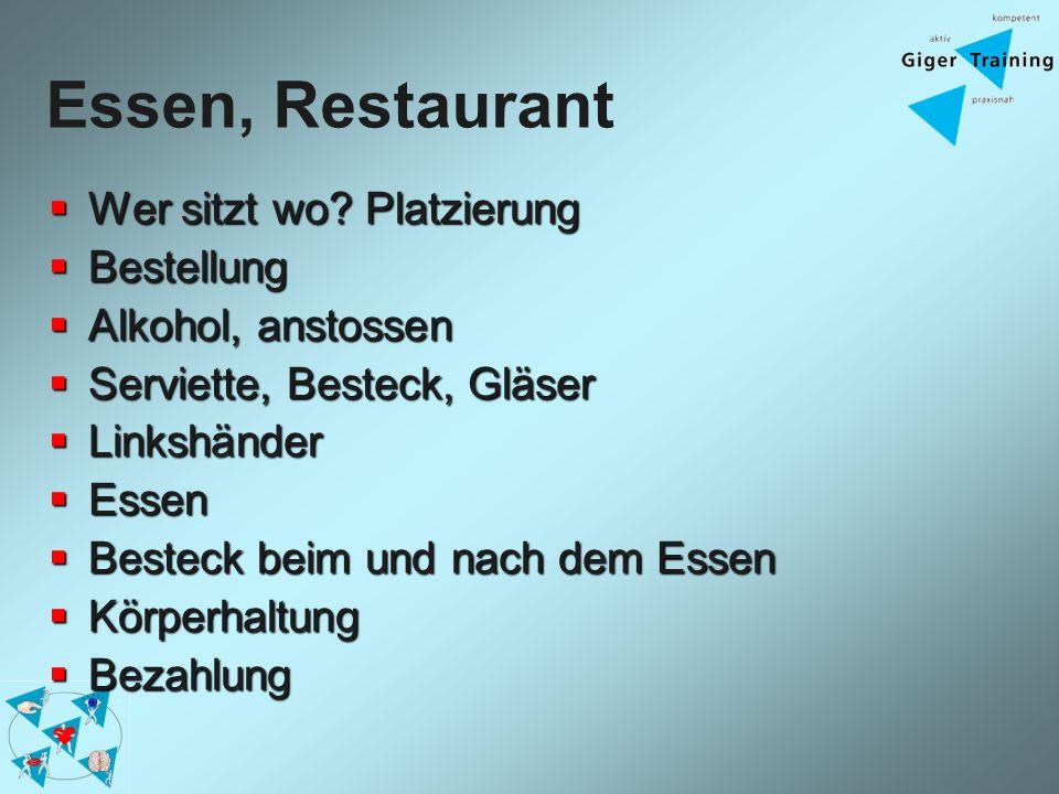 Essen, Restaurant Wer sitzt wo? Platzierung Wer sitzt wo? Platzierung Bestellung Bestellung Alkohol, anstossen Alkohol, anstossen Serviette, Besteck,