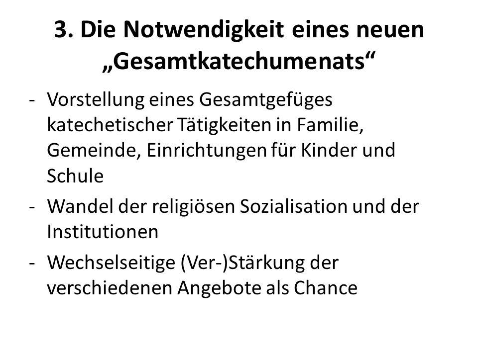 3. Die Notwendigkeit eines neuen Gesamtkatechumenats -Vorstellung eines Gesamtgefüges katechetischer Tätigkeiten in Familie, Gemeinde, Einrichtungen f