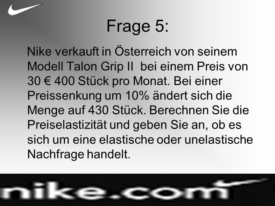Frage 5: Nike verkauft in Österreich von seinem Modell Talon Grip II bei einem Preis von 30 400 Stück pro Monat.