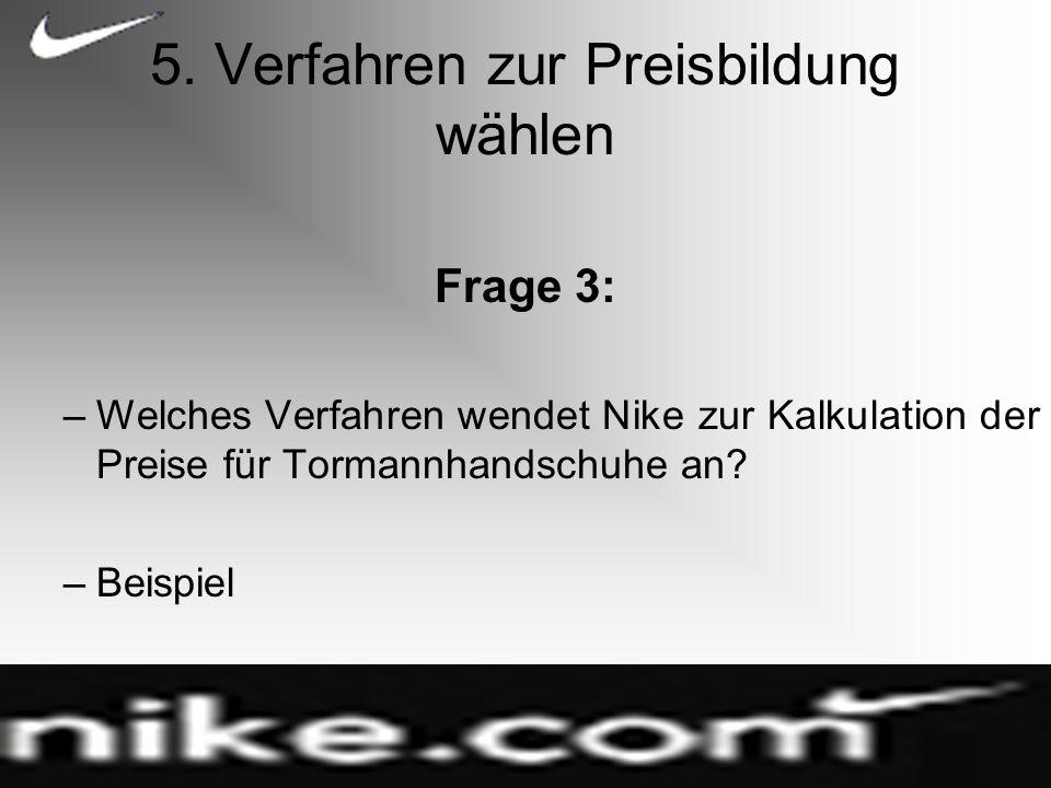 5. Verfahren zur Preisbildung wählen Frage 3: –Welches Verfahren wendet Nike zur Kalkulation der Preise für Tormannhandschuhe an? –Beispiel