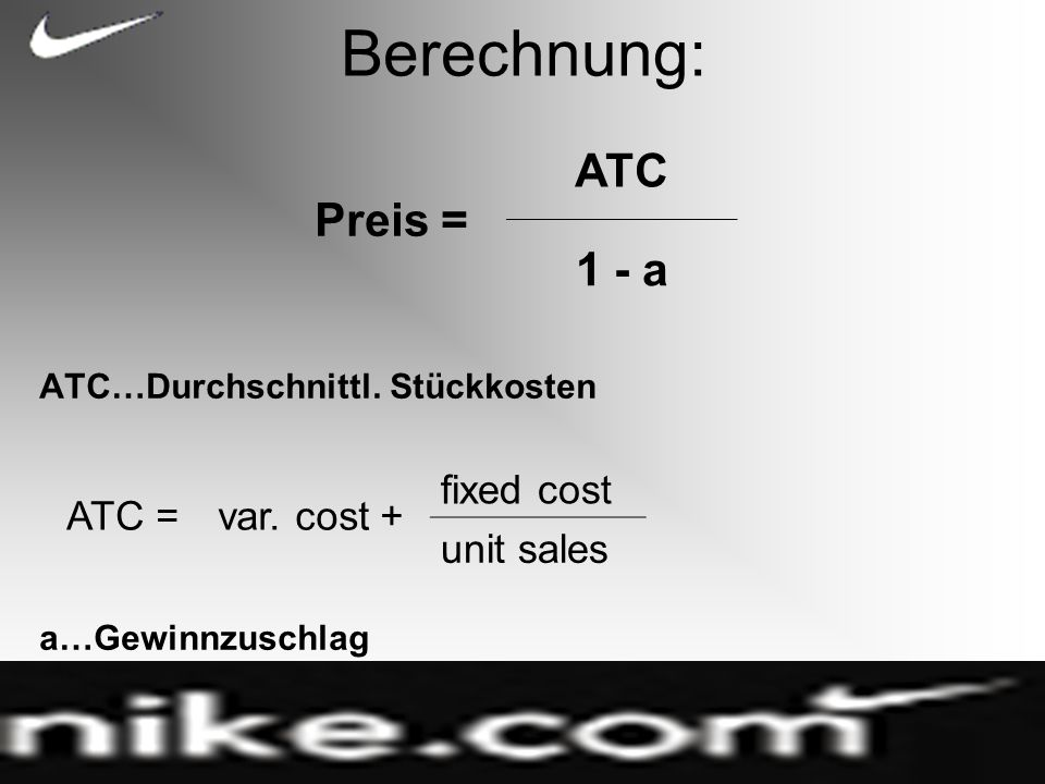 Berechnung: ATC…Durchschnittl.Stückkosten a…Gewinnzuschlag Preis = ATC 1 - a ATC =var.