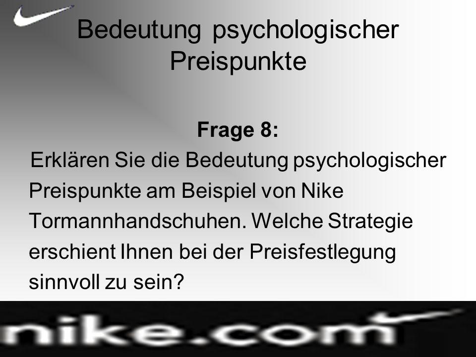 Bedeutung psychologischer Preispunkte Frage 8: Erklären Sie die Bedeutung psychologischer Preispunkte am Beispiel von Nike Tormannhandschuhen.