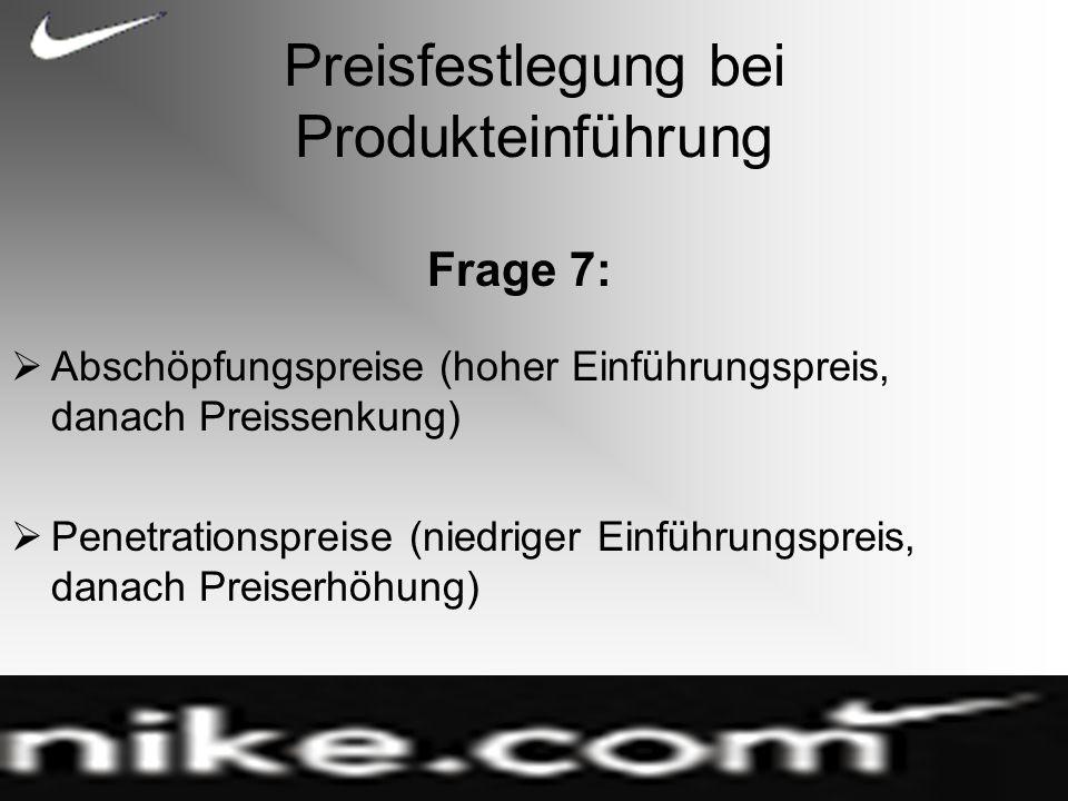 Preisfestlegung bei Produkteinführung Frage 7: Abschöpfungspreise (hoher Einführungspreis, danach Preissenkung) Penetrationspreise (niedriger Einführungspreis, danach Preiserhöhung)