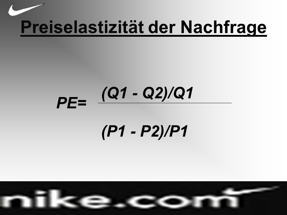 PreiselastizitätPreiselastizität der Nachfrage PE= (Q1 - Q2)/Q1 (P1 - P2)/P1