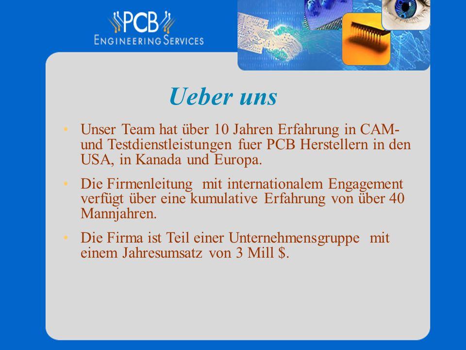 Ueber uns Unser Team hat über 10 Jahren Erfahrung in CAM- und Testdienstleistungen fuer PCB Herstellern in den USA, in Kanada und Europa. Die Firmenle