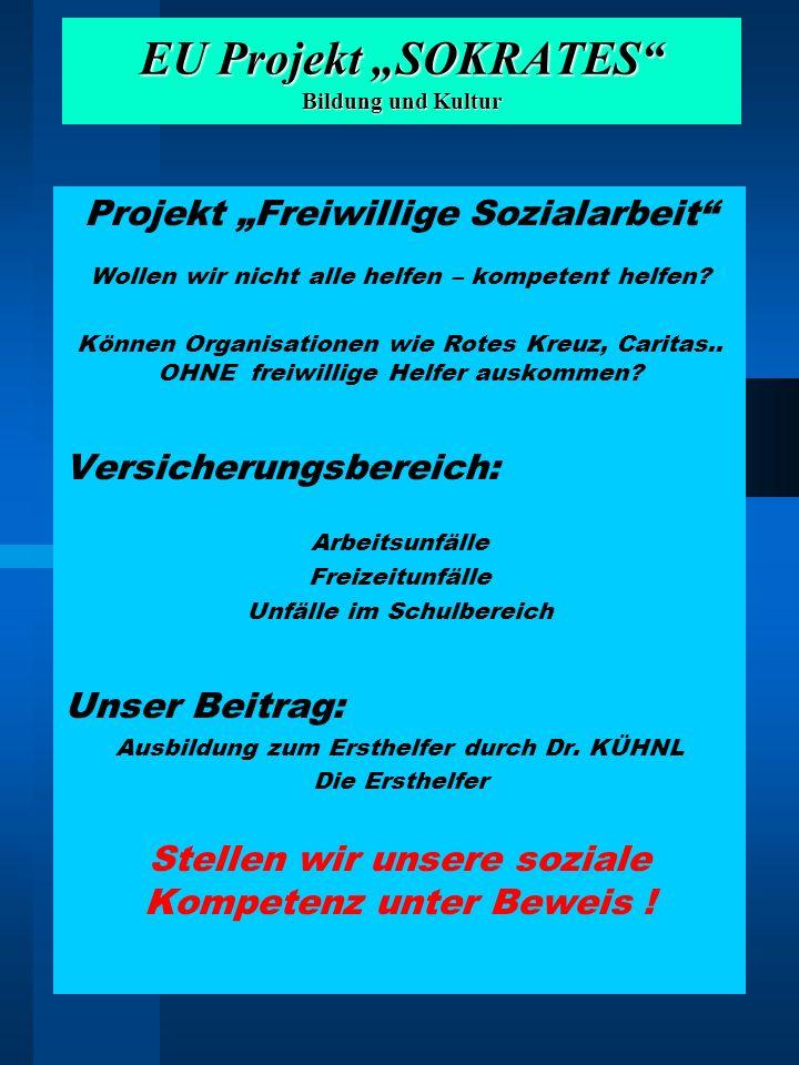 EU Projekt SOKRATES Bildung und Kultur Projekt Freiwillige Sozialarbeit Wollen wir nicht alle helfen – kompetent helfen? Können Organisationen wie Rot