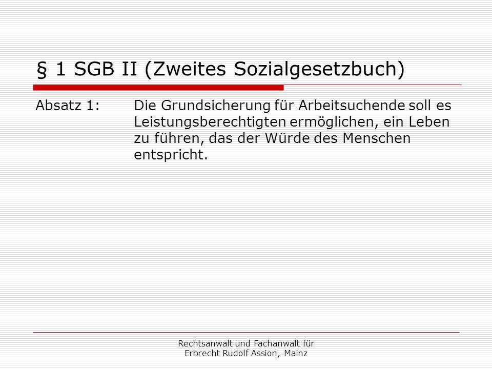 § 1 SGB II (Zweites Sozialgesetzbuch) Absatz 1: Die Grundsicherung für Arbeitsuchende soll es Leistungsberechtigten ermöglichen, ein Leben zu führen, das der Würde des Menschen entspricht.
