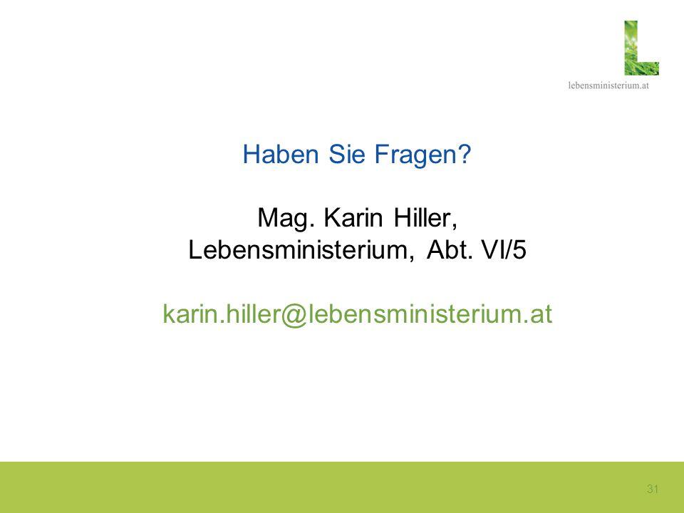 31 Haben Sie Fragen? Mag. Karin Hiller, Lebensministerium, Abt. VI/5 karin.hiller@lebensministerium.at