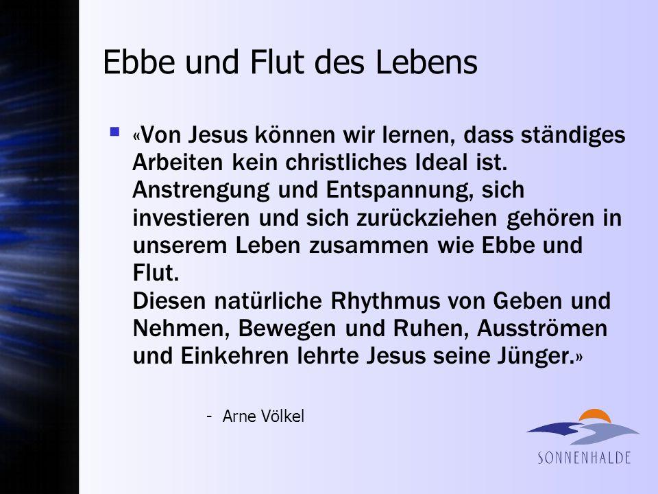 Ebbe und Flut des Lebens «Von Jesus können wir lernen, dass ständiges Arbeiten kein christliches Ideal ist. Anstrengung und Entspannung, sich investie