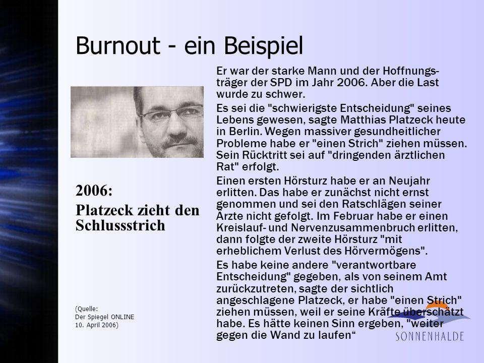 Burnout - ein Beispiel Er war der starke Mann und der Hoffnungs- träger der SPD im Jahr 2006. Aber die Last wurde zu schwer. Es sei die