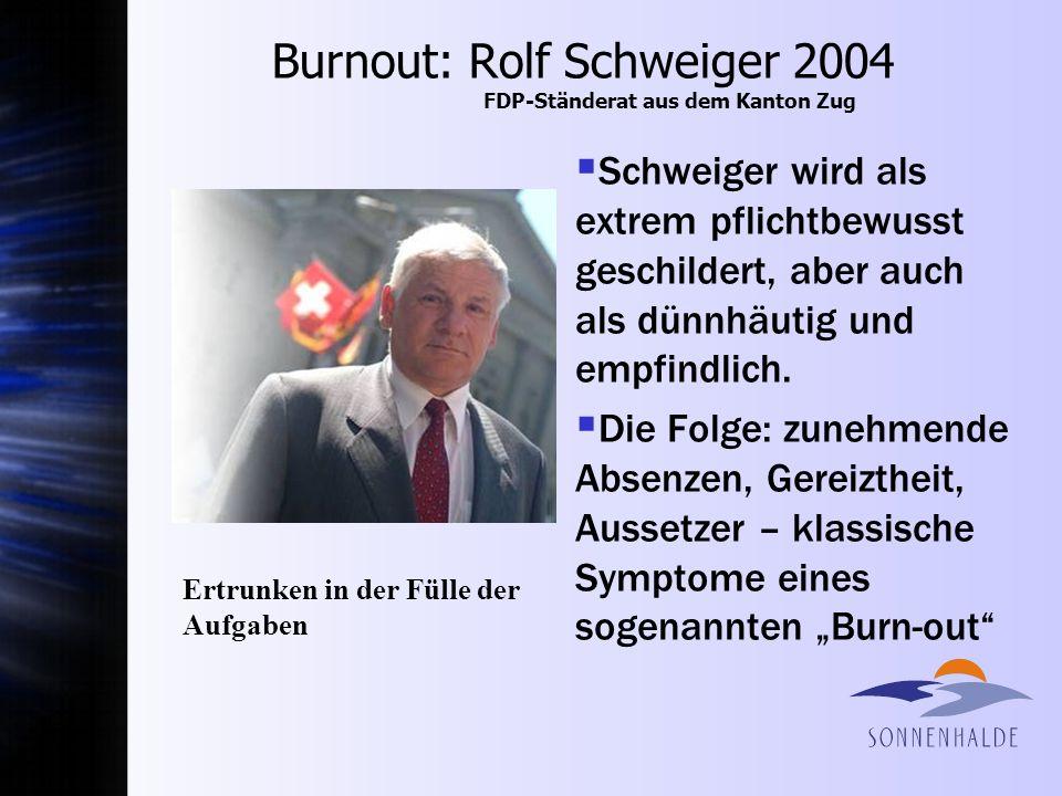 Burnout: Rolf Schweiger 2004 FDP-Ständerat aus dem Kanton Zug Schweiger wird als extrem pflichtbewusst geschildert, aber auch als dünnhäutig und empfi