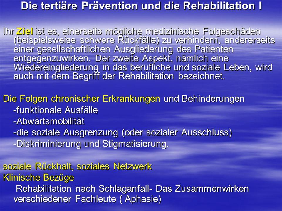 Die tertiäre Prävention und die Rehabilitation I Ihr Ziel ist es, einerseits mögliche medizinische Folgeschäden (beispielsweise schwere Rückfälle) zu