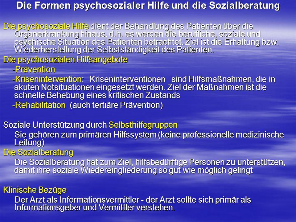 Die Formen psychosozialer Hilfe und die Sozialberatung Die psychosoziale Hilfe dient der Behandlung des Patienten über die Organerkrankung hinaus, d.h