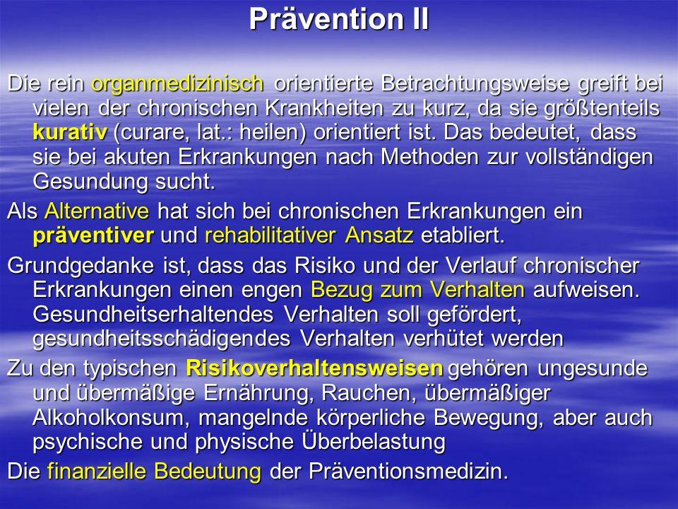 Prävention II Die rein organmedizinisch orientierte Betrachtungsweise greift bei vielen der chronischen Krankheiten zu kurz, da sie größtenteils kurat