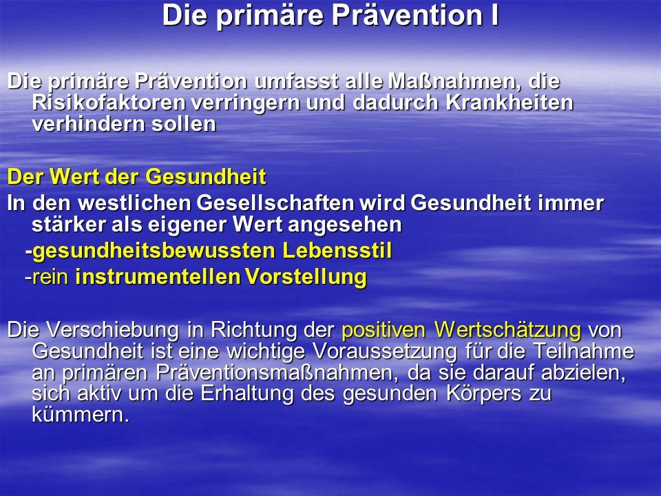 Die primäre Prävention I Die primäre Prävention umfasst alle Maßnahmen, die Risikofaktoren verringern und dadurch Krankheiten verhindern sollen Der We