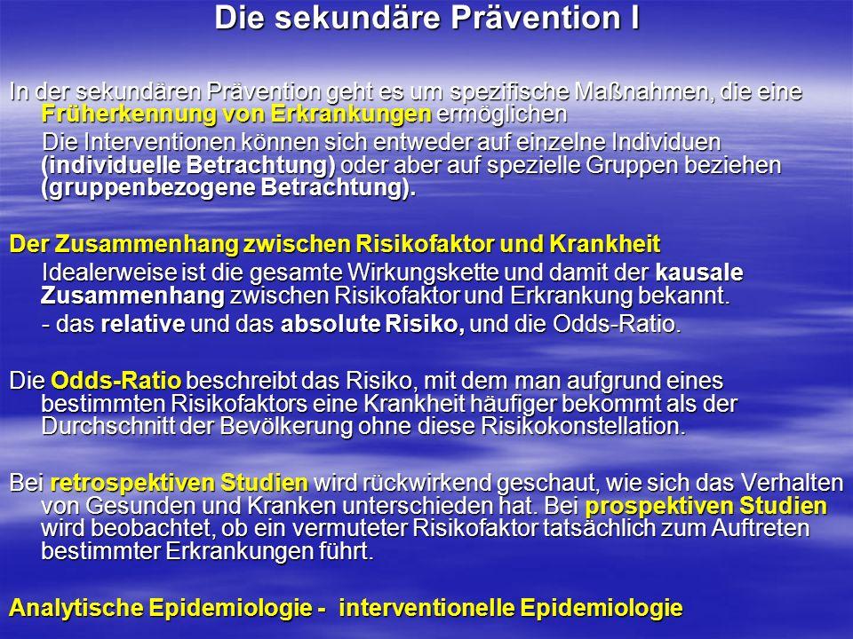 Die sekundäre Prävention I In der sekundären Prävention geht es um spezifische Maßnahmen, die eine Früherkennung von Erkrankungen ermöglichen Die Inte