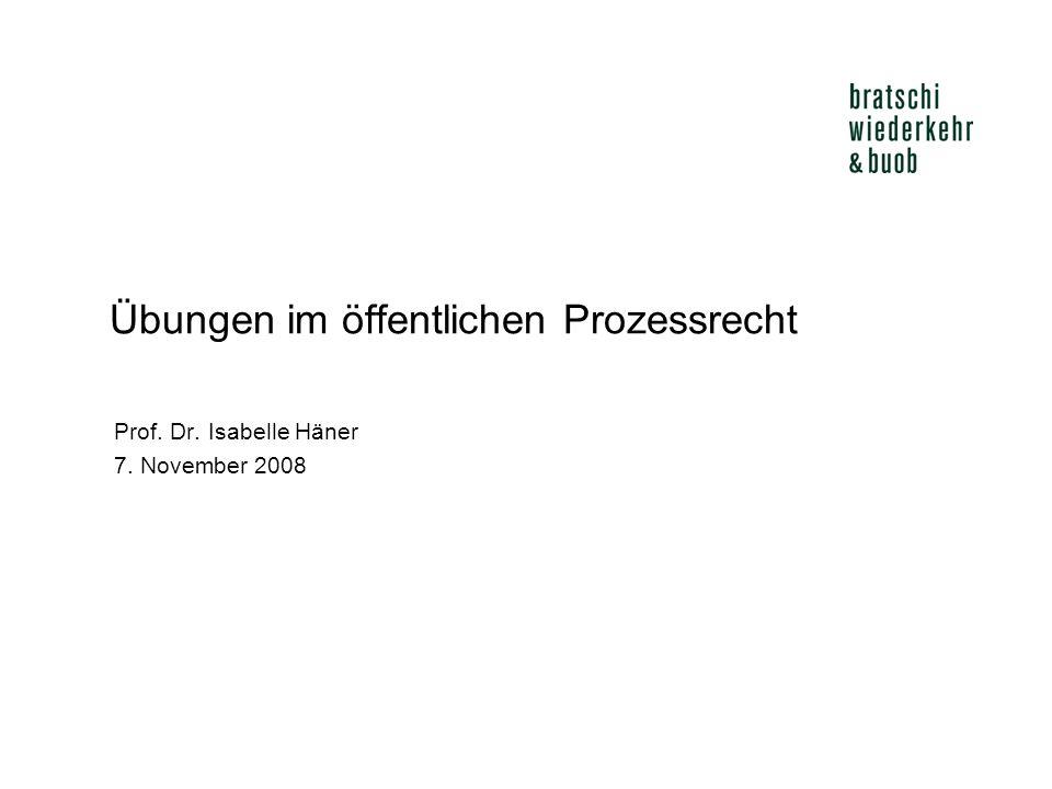 Übungen im öffentlichen Prozessrecht Prof. Dr. Isabelle Häner 7. November 2008