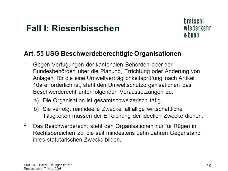 Prof. Dr. I. Häner, Übungen im öff. Prozessrecht, 7. Nov. 2008 12 Art. 55 USG Beschwerdeberechtigte Organisationen 1 Gegen Verfügungen der kantonalen