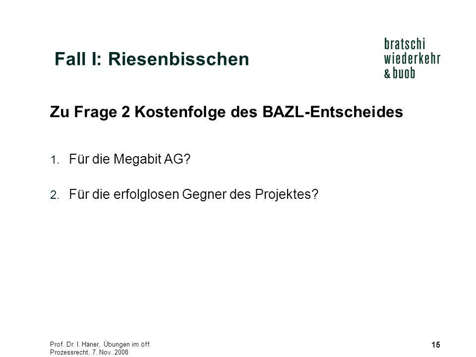 Prof. Dr. I. Häner, Übungen im öff. Prozessrecht, 7. Nov. 2008 15 Zu Frage 2 Kostenfolge des BAZL-Entscheides 1. Für die Megabit AG? 2. Für die erfolg