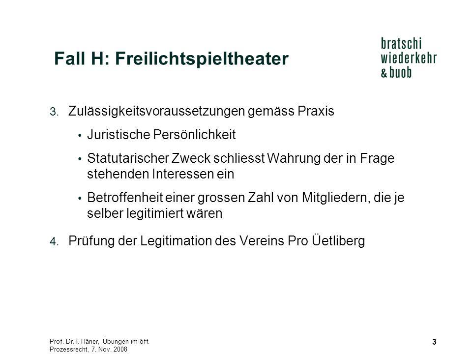 Prof. Dr. I. Häner, Übungen im öff. Prozessrecht, 7. Nov. 2008 3 Fall H: Freilichtspieltheater 3. Zulässigkeitsvoraussetzungen gemäss Praxis Juristisc