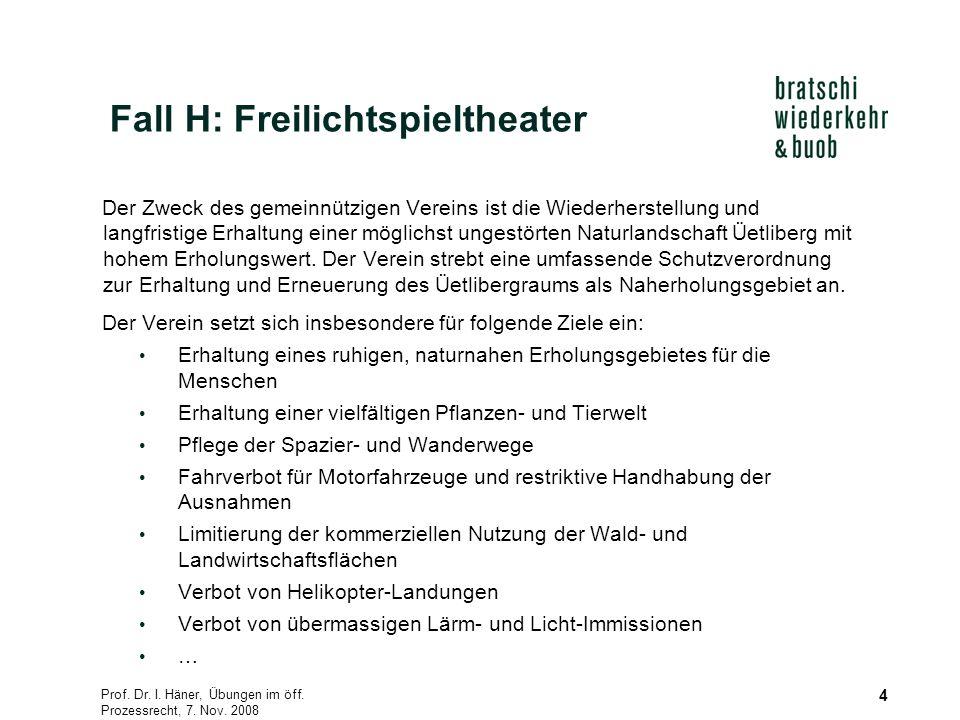 Prof. Dr. I. Häner, Übungen im öff. Prozessrecht, 7. Nov. 2008 4 Der Zweck des gemeinnützigen Vereins ist die Wiederherstellung und langfristige Erhal