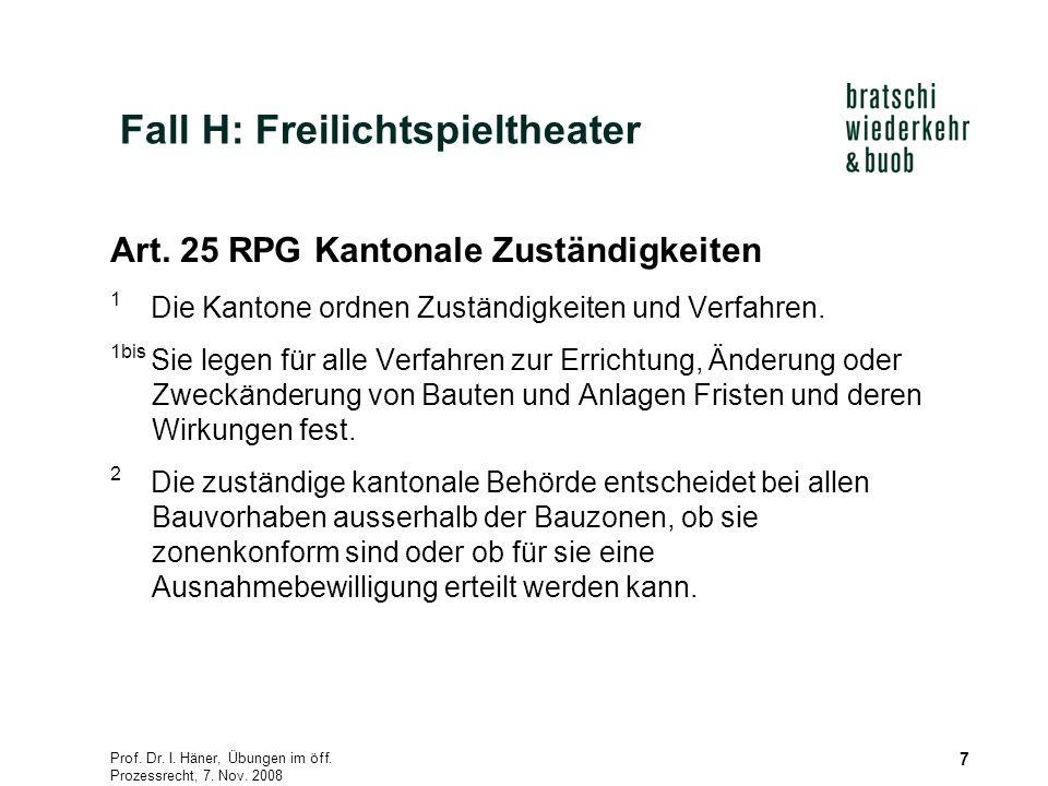 Prof. Dr. I. Häner, Übungen im öff. Prozessrecht, 7. Nov. 2008 7 Art. 25 RPG Kantonale Zuständigkeiten 1 Die Kantone ordnen Zuständigkeiten und Verfah