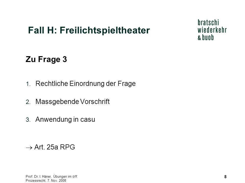 Prof. Dr. I. Häner, Übungen im öff. Prozessrecht, 7. Nov. 2008 8 Zu Frage 3 1. Rechtliche Einordnung der Frage 2. Massgebende Vorschrift 3. Anwendung