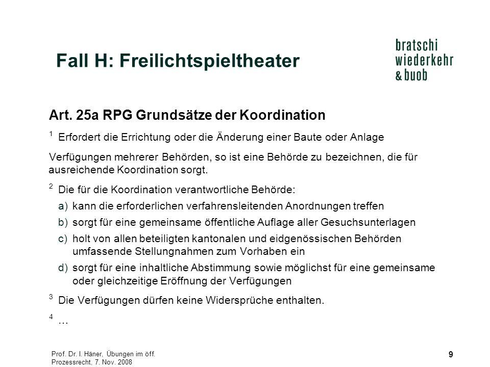 Prof. Dr. I. Häner, Übungen im öff. Prozessrecht, 7. Nov. 2008 9 Art. 25a RPG Grundsätze der Koordination 1 Erfordert die Errichtung oder die Änderung