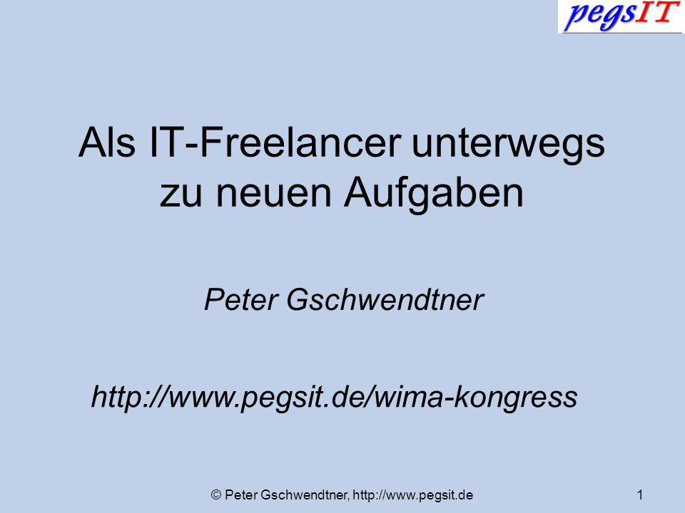 © Peter Gschwendtner, http://www.pegsit.de1 Als IT-Freelancer unterwegs zu neuen Aufgaben Peter Gschwendtner http://www.pegsit.de/wima-kongress