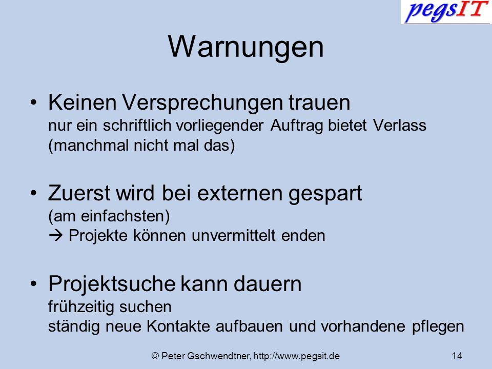 © Peter Gschwendtner, http://www.pegsit.de14 Warnungen Keinen Versprechungen trauen nur ein schriftlich vorliegender Auftrag bietet Verlass (manchmal