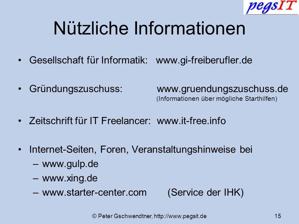 © Peter Gschwendtner, http://www.pegsit.de15 Nützliche Informationen Gesellschaft für Informatik: www.gi-freiberufler.de Gründungszuschuss: www.gruend
