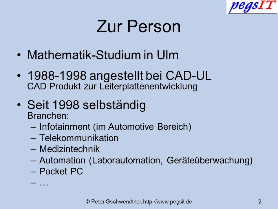 © Peter Gschwendtner, http://www.pegsit.de2 Zur Person Mathematik-Studium in Ulm 1988-1998 angestellt bei CAD-UL CAD Produkt zur Leiterplattenentwickl