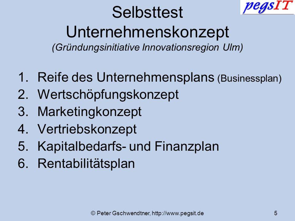 © Peter Gschwendtner, http://www.pegsit.de5 Selbsttest Unternehmenskonzept (Gründungsinitiative Innovationsregion Ulm) 1.Reife des Unternehmensplans (