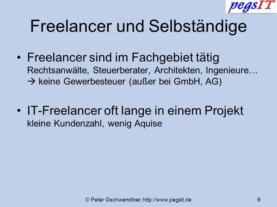 © Peter Gschwendtner, http://www.pegsit.de6 Freelancer und Selbständige Freelancer sind im Fachgebiet tätig Rechtsanwälte, Steuerberater, Architekten,
