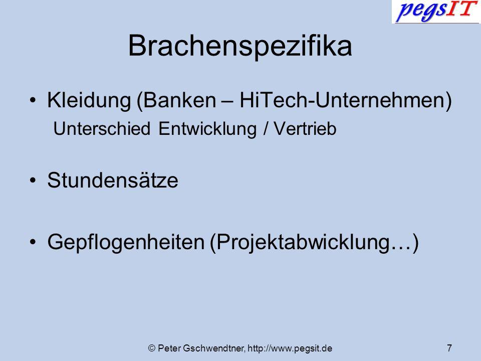 © Peter Gschwendtner, http://www.pegsit.de7 Brachenspezifika Kleidung (Banken – HiTech-Unternehmen) Unterschied Entwicklung / Vertrieb Stundensätze Ge