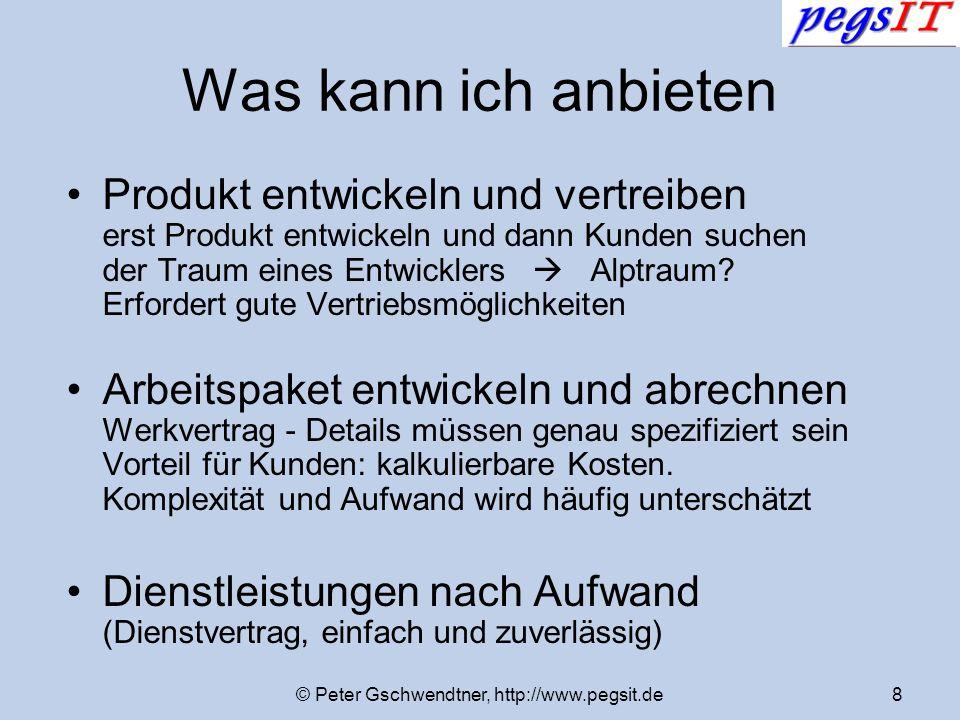 © Peter Gschwendtner, http://www.pegsit.de8 Was kann ich anbieten Produkt entwickeln und vertreiben erst Produkt entwickeln und dann Kunden suchen der